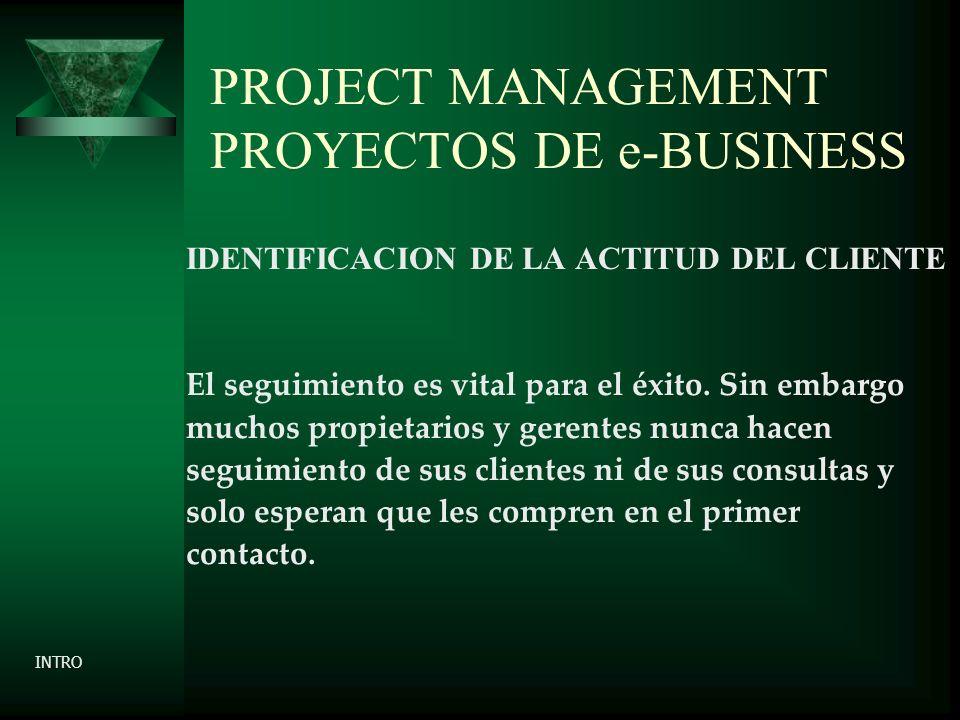 PROJECT MANAGEMENT PROYECTOS DE e-BUSINESS IDENTIFICACION DE LA ACTITUD DEL CLIENTE El seguimiento es vital para el éxito.
