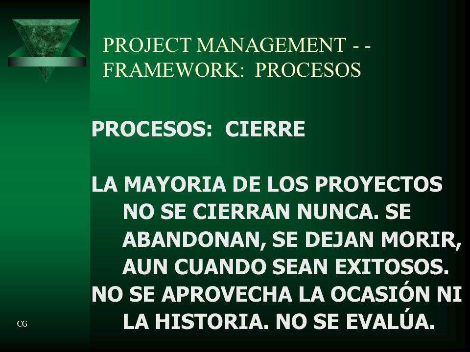 PROJECT MANAGEMENT - - FRAMEWORK: PROCESOS PROCESOS: CIERRE LA MAYORIA DE LOS PROYECTOS NO SE CIERRAN NUNCA.