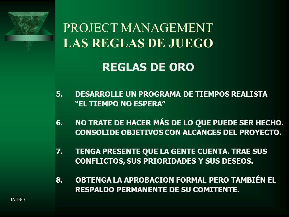 PROJECT MANAGEMENT LAS REGLAS DE JUEGO REGLAS DE ORO 5.DESARROLLE UN PROGRAMA DE TIEMPOS REALISTA EL TIEMPO NO ESPERA 6.NO TRATE DE HACER MÁS DE LO QUE PUEDE SER HECHO.