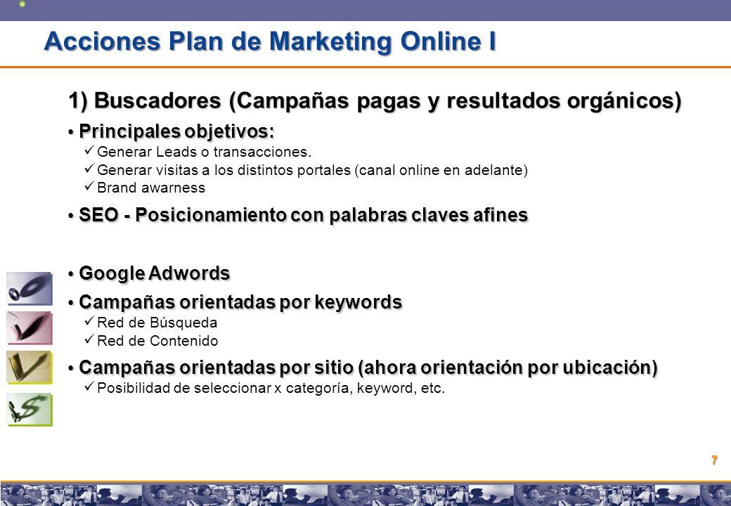Copyright © 2008 Marcos Pueyrredon Copyright © 2008 Marcos Pueyrredon 7 Acciones Plan de Marketing Online I 1) Buscadores (Campañas pagas y resultados orgánicos) Principales objetivos: Principales objetivos: Generar Leads o transacciones.