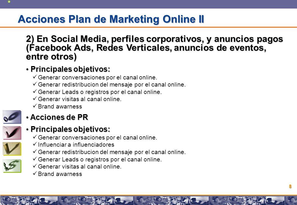 Copyright © 2008 Marcos Pueyrredon Copyright © 2008 Marcos Pueyrredon 8 2) En Social Media, perfiles corporativos, y anuncios pagos (Facebook Ads, Redes Verticales, anuncios de eventos, entre otros) Principales objetivos: Principales objetivos: Generar conversaciones por el canal online.