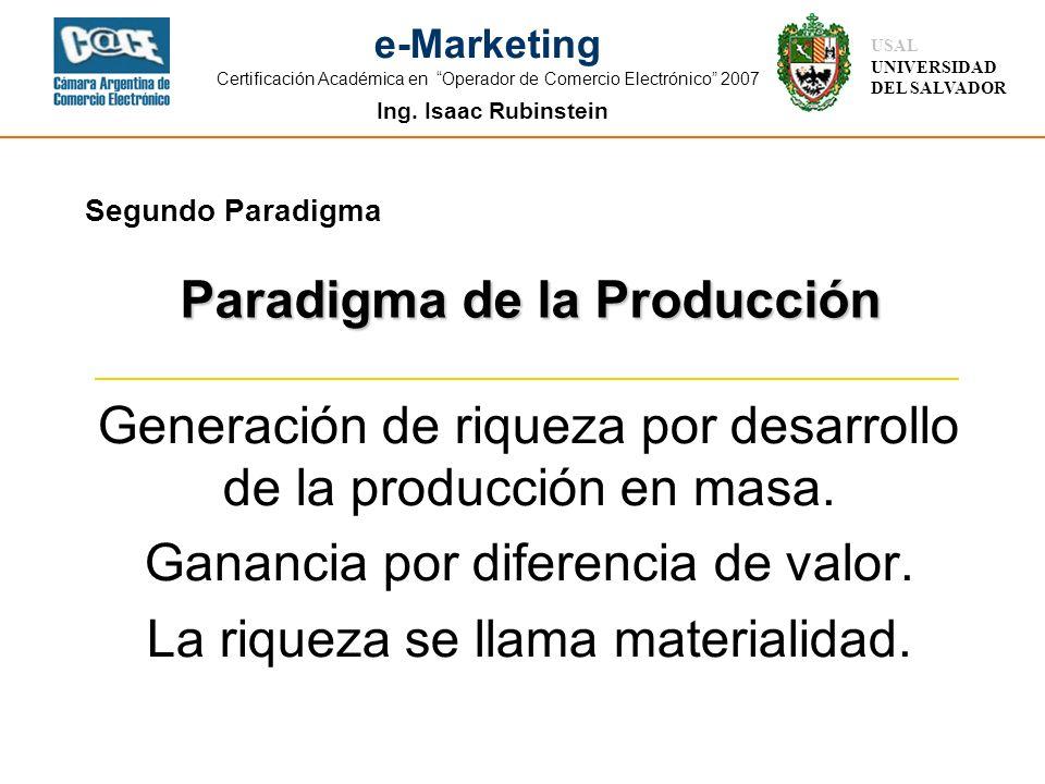 Ing. Isaac Rubinstein USAL UNIVERSIDAD DEL SALVADOR e-Marketing Certificación Académica en Operador de Comercio Electrónico 2007 Segundo Paradigma Gen