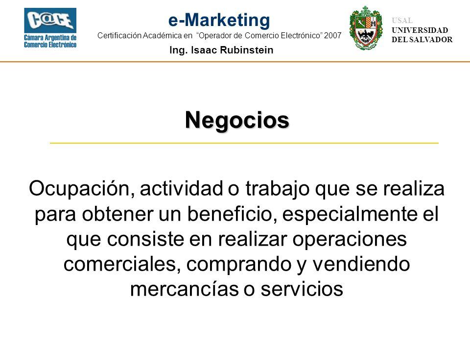 Ing. Isaac Rubinstein USAL UNIVERSIDAD DEL SALVADOR e-Marketing Certificación Académica en Operador de Comercio Electrónico 2007 Negocios Ocupación, a