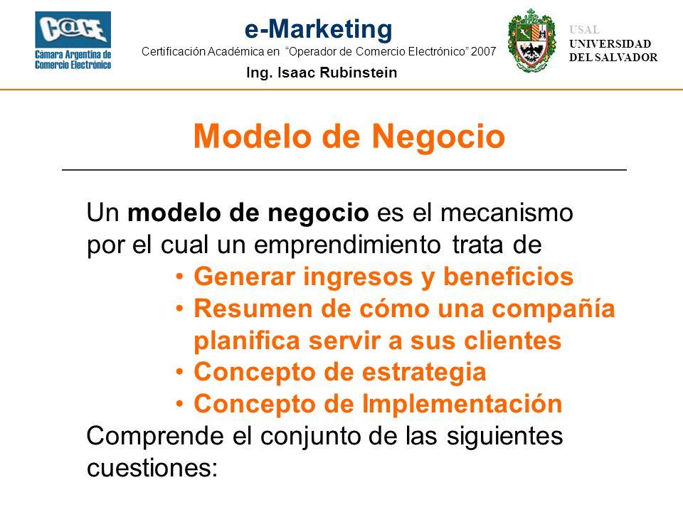 Ing. Isaac Rubinstein USAL UNIVERSIDAD DEL SALVADOR e-Marketing Certificación Académica en Operador de Comercio Electrónico 2007 Modelo de Negocio Un