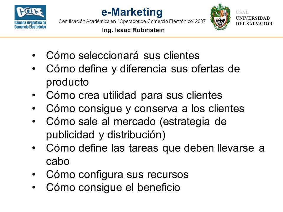 Ing. Isaac Rubinstein USAL UNIVERSIDAD DEL SALVADOR e-Marketing Certificación Académica en Operador de Comercio Electrónico 2007 Cómo seleccionará sus