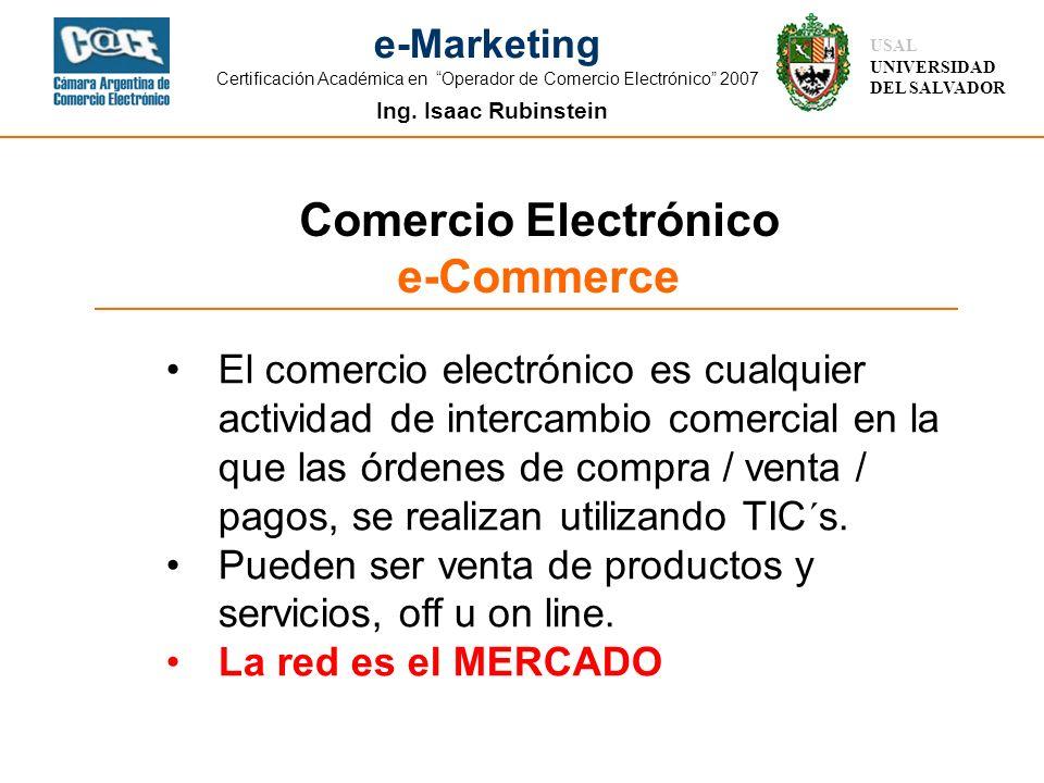 Ing. Isaac Rubinstein USAL UNIVERSIDAD DEL SALVADOR e-Marketing Certificación Académica en Operador de Comercio Electrónico 2007 El comercio electróni