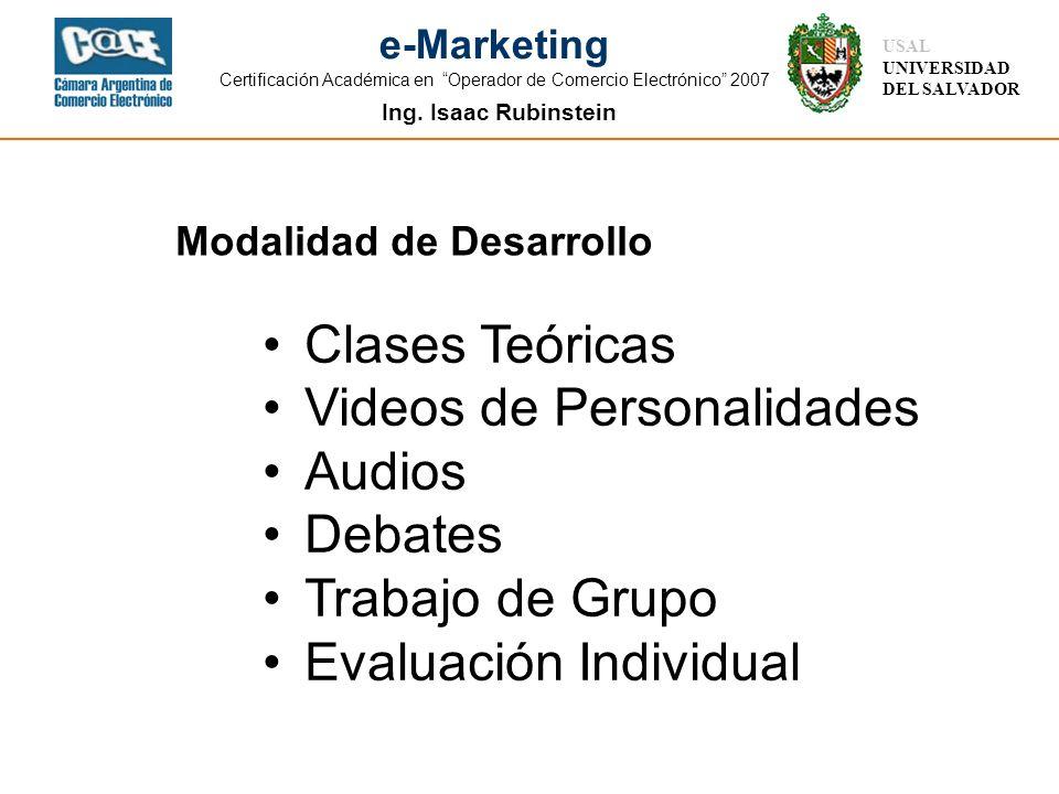 Ing. Isaac Rubinstein USAL UNIVERSIDAD DEL SALVADOR e-Marketing Certificación Académica en Operador de Comercio Electrónico 2007 Modalidad de Desarrol