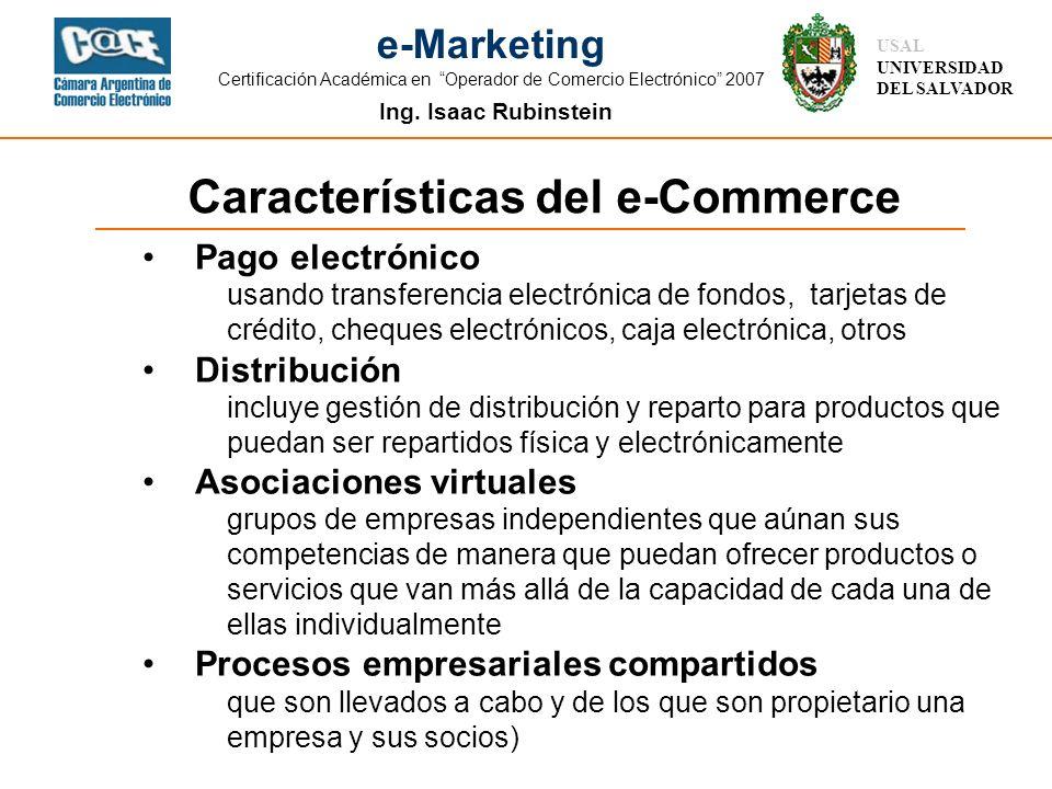 Ing. Isaac Rubinstein USAL UNIVERSIDAD DEL SALVADOR e-Marketing Certificación Académica en Operador de Comercio Electrónico 2007 Características del e