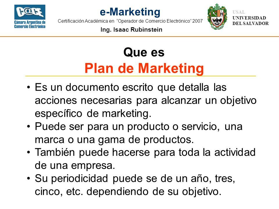 Ing. Isaac Rubinstein USAL UNIVERSIDAD DEL SALVADOR e-Marketing Certificación Académica en Operador de Comercio Electrónico 2007 Que es Plan de Market