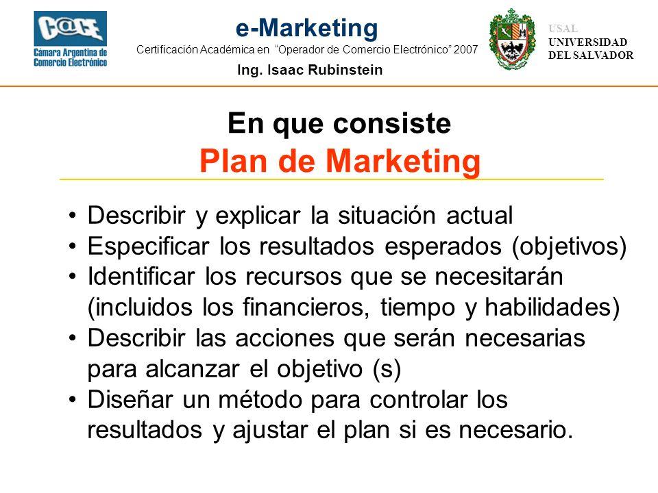 Ing. Isaac Rubinstein USAL UNIVERSIDAD DEL SALVADOR e-Marketing Certificación Académica en Operador de Comercio Electrónico 2007 En que consiste Plan