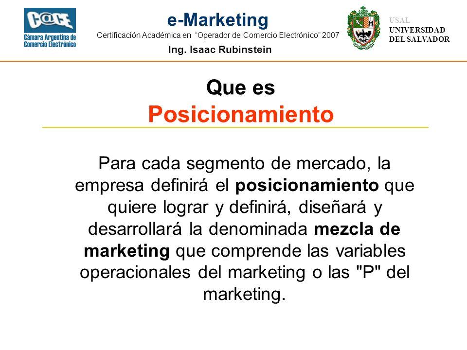 Ing. Isaac Rubinstein USAL UNIVERSIDAD DEL SALVADOR e-Marketing Certificación Académica en Operador de Comercio Electrónico 2007 Para cada segmento de