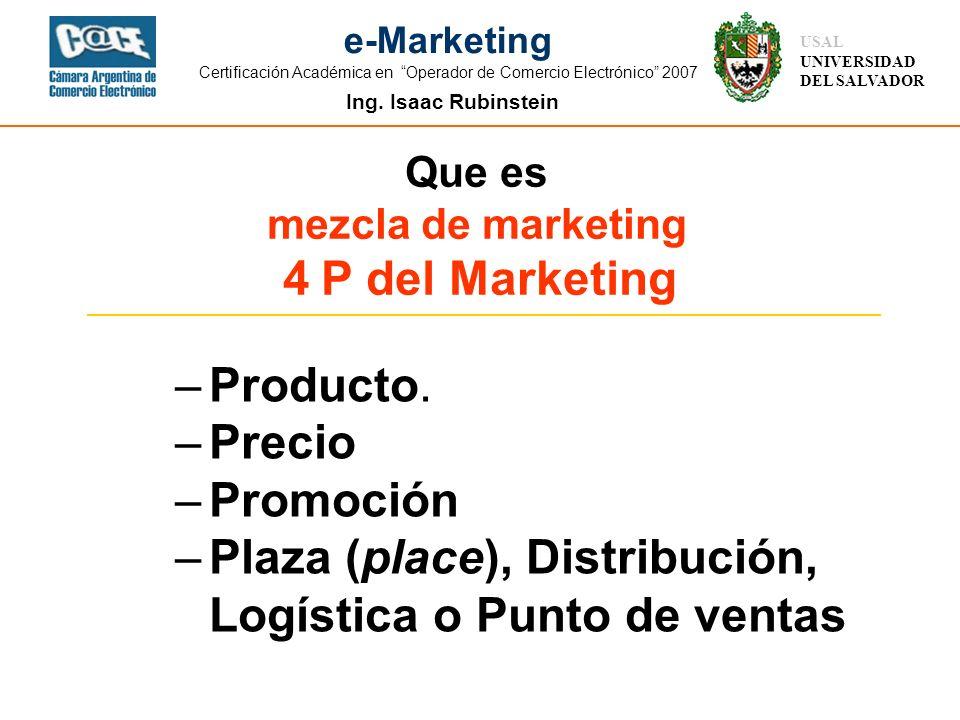 Ing. Isaac Rubinstein USAL UNIVERSIDAD DEL SALVADOR e-Marketing Certificación Académica en Operador de Comercio Electrónico 2007 –Producto. –Precio –P