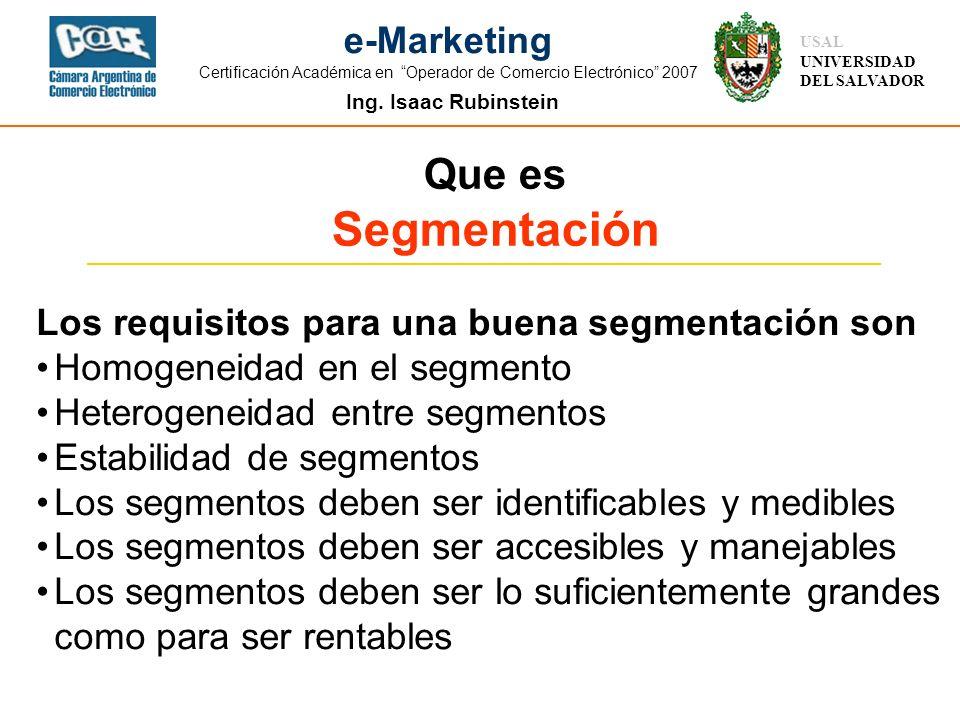 Ing. Isaac Rubinstein USAL UNIVERSIDAD DEL SALVADOR e-Marketing Certificación Académica en Operador de Comercio Electrónico 2007 Que es Segmentación L