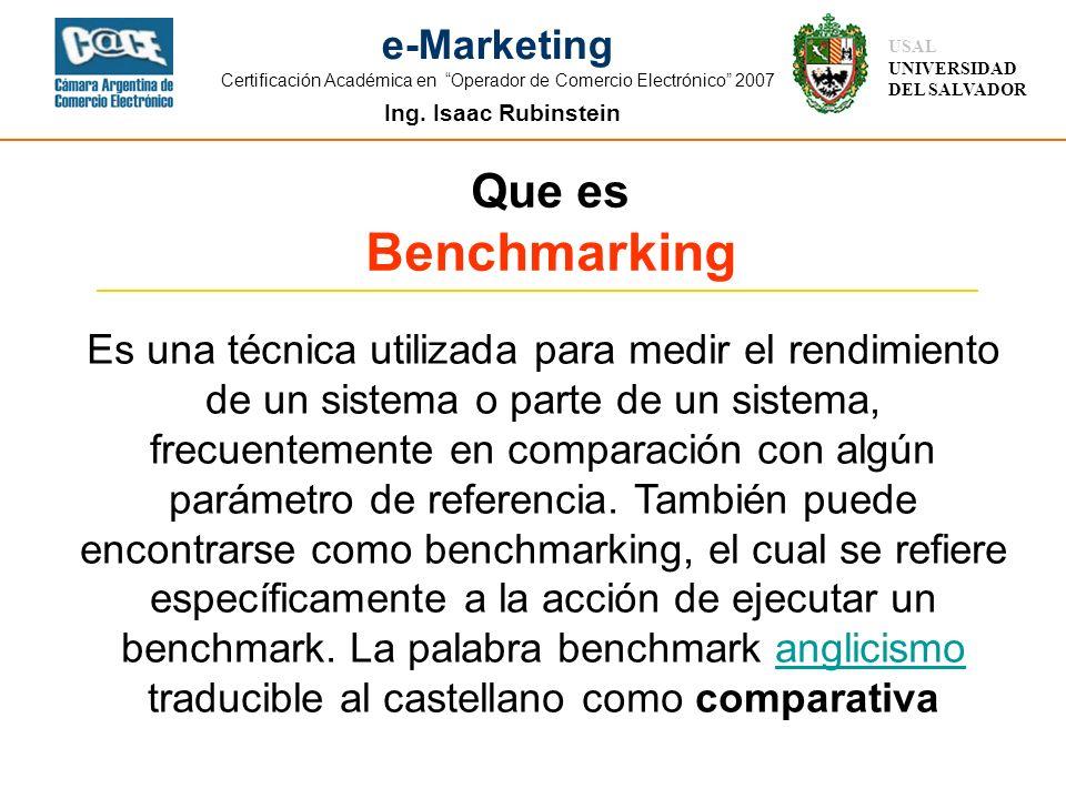 Ing. Isaac Rubinstein USAL UNIVERSIDAD DEL SALVADOR e-Marketing Certificación Académica en Operador de Comercio Electrónico 2007 Que es Benchmarking E
