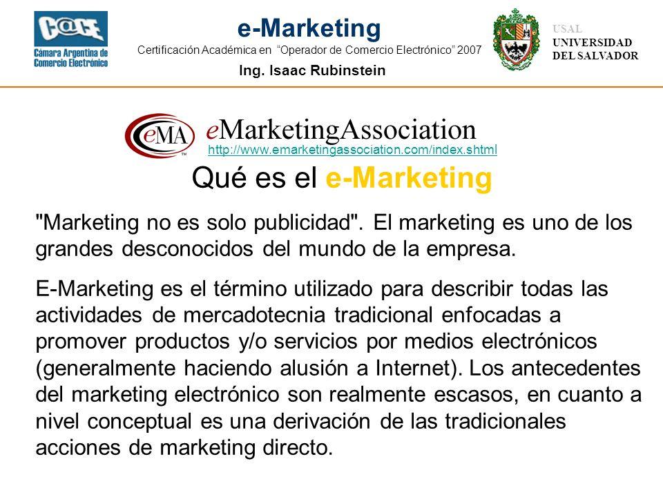 Ing. Isaac Rubinstein USAL UNIVERSIDAD DEL SALVADOR e-Marketing Certificación Académica en Operador de Comercio Electrónico 2007 http://www.emarketing