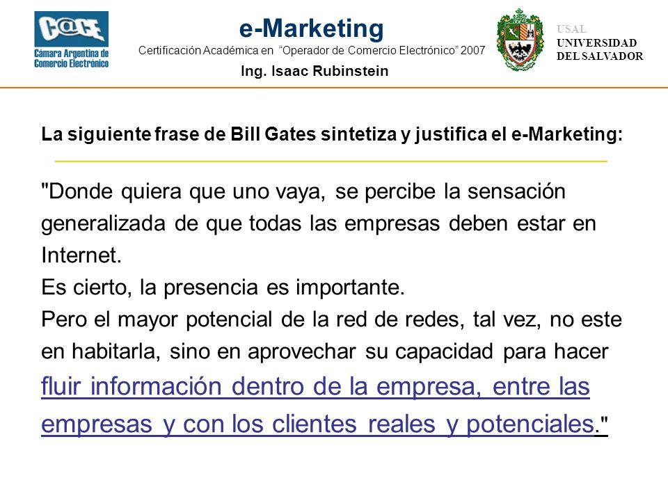 Ing. Isaac Rubinstein USAL UNIVERSIDAD DEL SALVADOR e-Marketing Certificación Académica en Operador de Comercio Electrónico 2007 La siguiente frase de