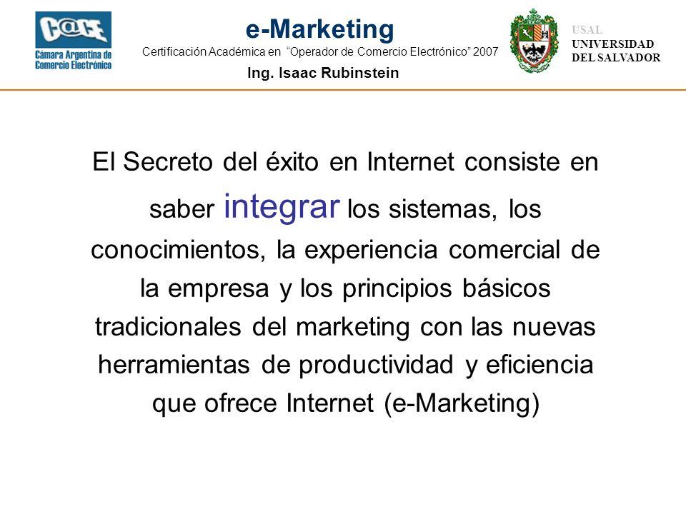 Ing. Isaac Rubinstein USAL UNIVERSIDAD DEL SALVADOR e-Marketing Certificación Académica en Operador de Comercio Electrónico 2007 El Secreto del éxito