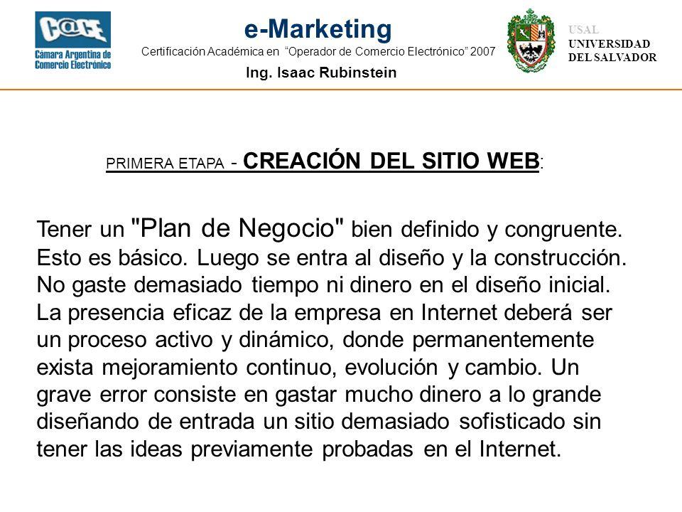 Ing. Isaac Rubinstein USAL UNIVERSIDAD DEL SALVADOR e-Marketing Certificación Académica en Operador de Comercio Electrónico 2007 PRIMERA ETAPA - CREAC
