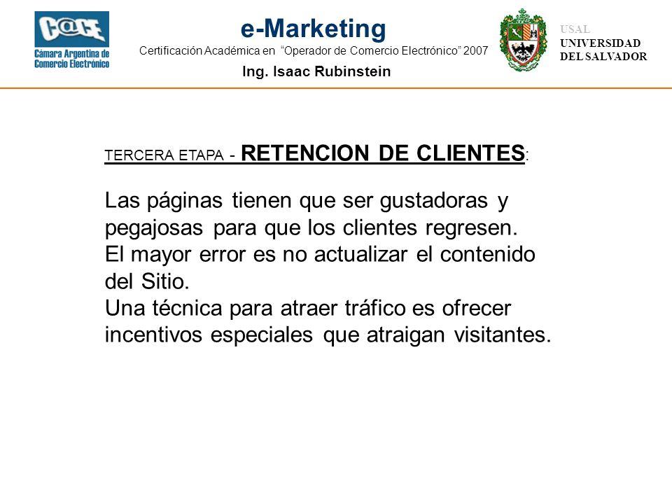 Ing. Isaac Rubinstein USAL UNIVERSIDAD DEL SALVADOR e-Marketing Certificación Académica en Operador de Comercio Electrónico 2007 TERCERA ETAPA - RETEN
