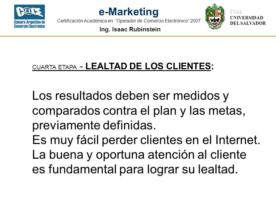Ing. Isaac Rubinstein USAL UNIVERSIDAD DEL SALVADOR e-Marketing Certificación Académica en Operador de Comercio Electrónico 2007 CUARTA ETAPA - LEALTA