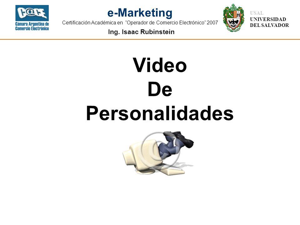 Ing. Isaac Rubinstein USAL UNIVERSIDAD DEL SALVADOR e-Marketing Certificación Académica en Operador de Comercio Electrónico 2007 Video De Personalidad