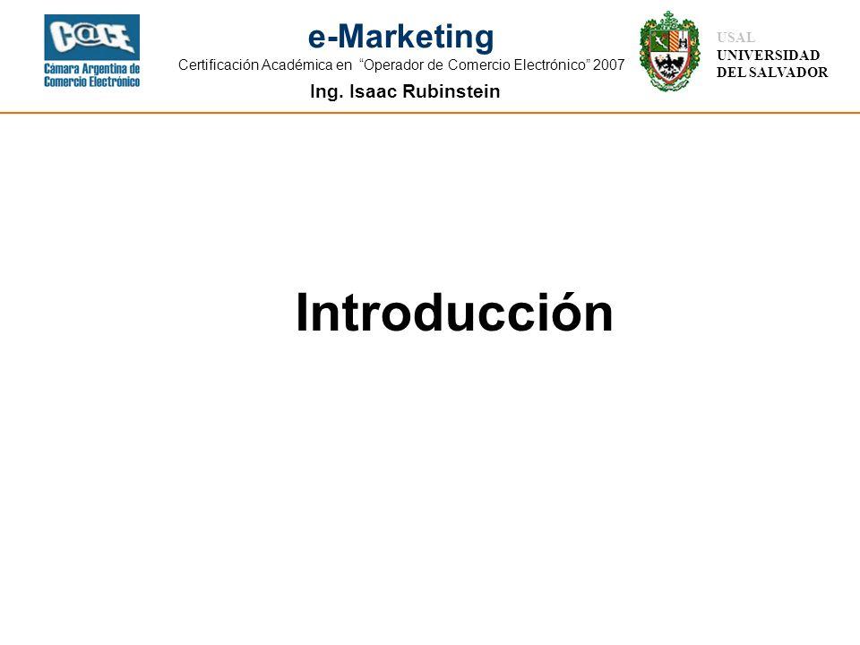 Ing. Isaac Rubinstein USAL UNIVERSIDAD DEL SALVADOR e-Marketing Certificación Académica en Operador de Comercio Electrónico 2007 Introducción