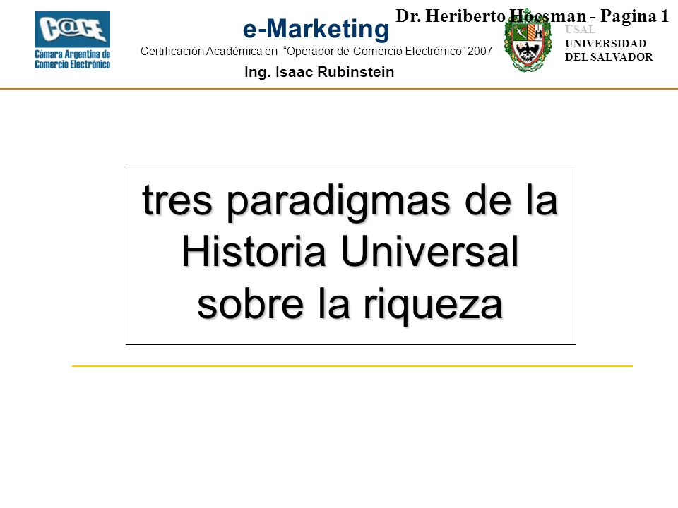Ing. Isaac Rubinstein USAL UNIVERSIDAD DEL SALVADOR e-Marketing Certificación Académica en Operador de Comercio Electrónico 2007 tres paradigmas de la