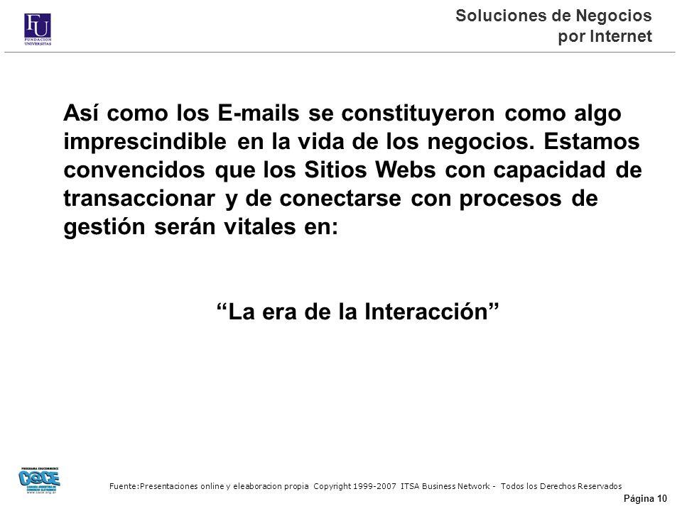 Fuente:Presentaciones online y eleaboracion propia Copyright 1999-2007 ITSA Business Network - Todos los Derechos Reservados Página 10 Soluciones de Negocios por Internet Así como los E-mails se constituyeron como algo imprescindible en la vida de los negocios.