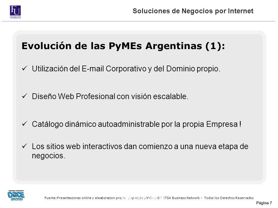 Fuente:Presentaciones online y eleaboracion propia Copyright 1999-2007 ITSA Business Network - Todos los Derechos Reservados Página 7 Evolución de las PyMEs Argentinas (1): Utilización del E-mail Corporativo y del Dominio propio.