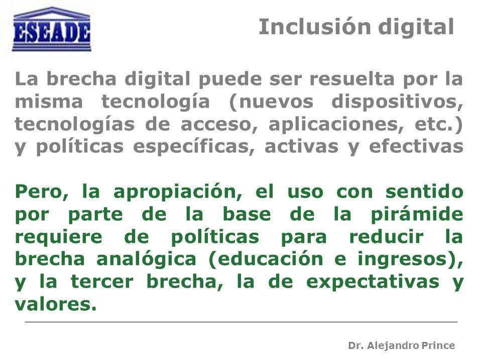 Dr. Alejandro Prince La brecha digital puede ser resuelta por la misma tecnología (nuevos dispositivos, tecnologías de acceso, aplicaciones, etc.) y p
