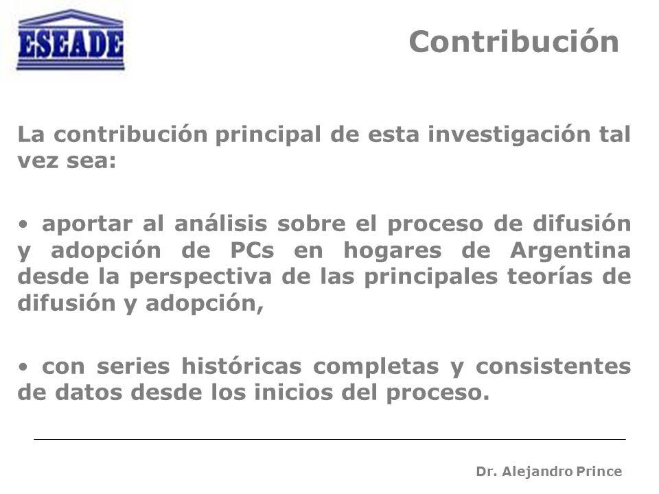 Dr. Alejandro Prince Contribución La contribución principal de esta investigación tal vez sea: aportar al análisis sobre el proceso de difusión y adop