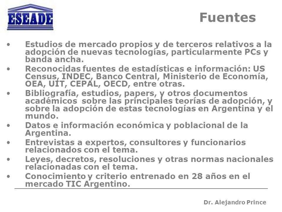 Dr. Alejandro Prince Fuentes Estudios de mercado propios y de terceros relativos a la adopción de nuevas tecnologías, particularmente PCs y banda anch