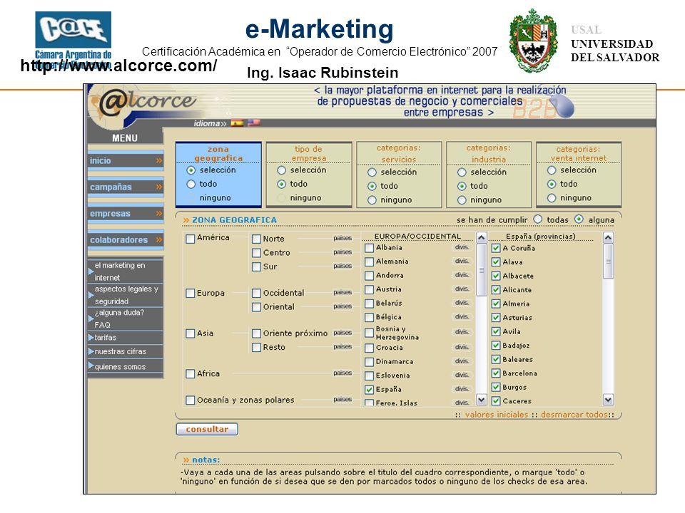 Ing. Isaac Rubinstein USAL UNIVERSIDAD DEL SALVADOR e-Marketing Certificación Académica en Operador de Comercio Electrónico 2007 http://www.alcorce.co