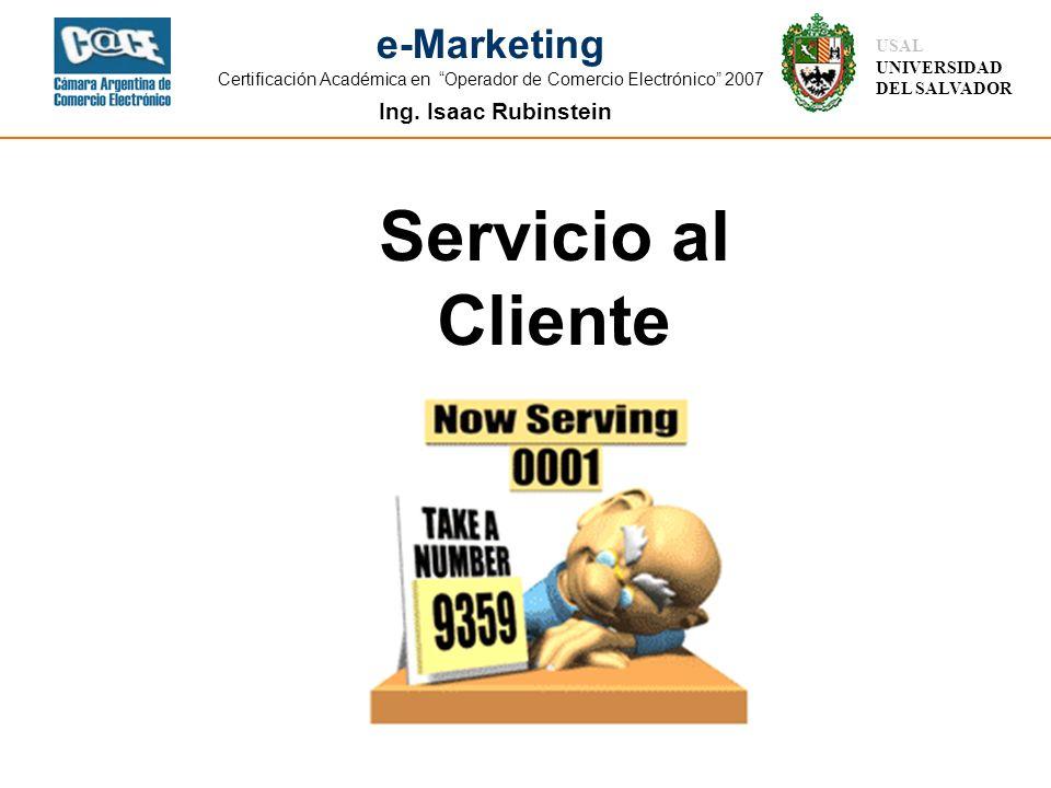 Ing. Isaac Rubinstein USAL UNIVERSIDAD DEL SALVADOR e-Marketing Certificación Académica en Operador de Comercio Electrónico 2007 Servicio al Cliente
