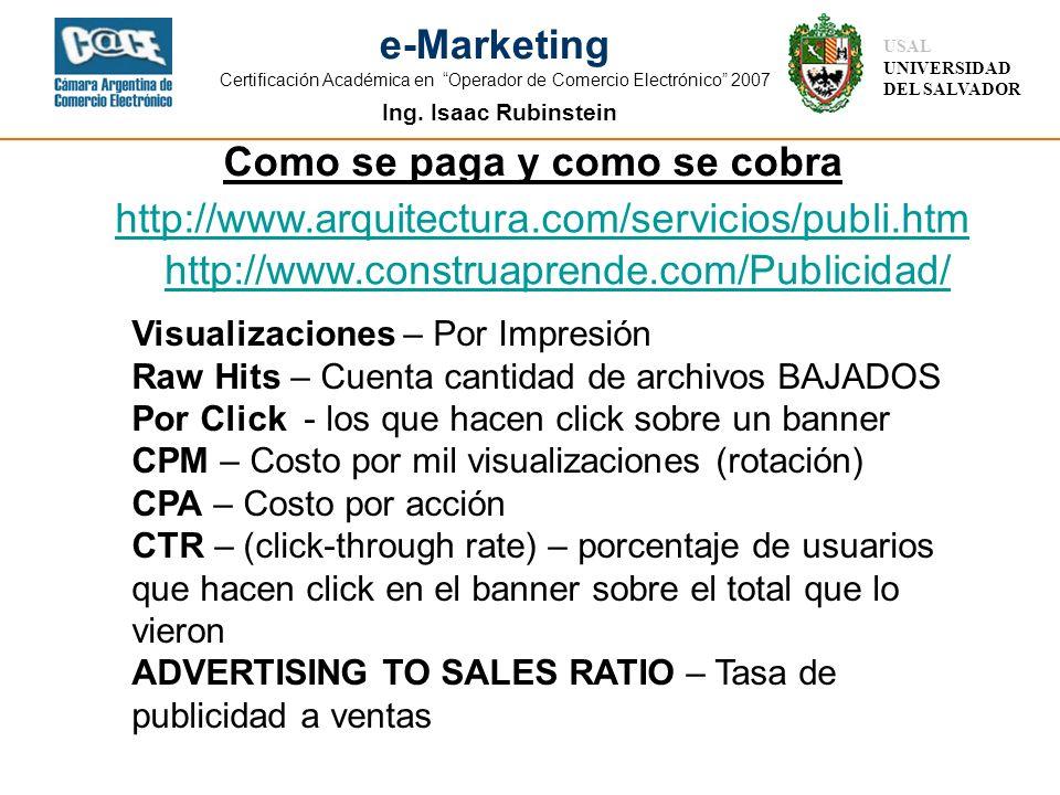 Ing. Isaac Rubinstein USAL UNIVERSIDAD DEL SALVADOR e-Marketing Certificación Académica en Operador de Comercio Electrónico 2007 Como se paga y como s