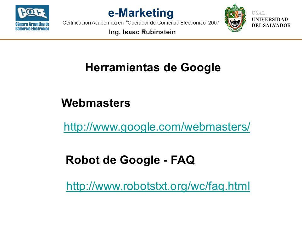 Ing. Isaac Rubinstein USAL UNIVERSIDAD DEL SALVADOR e-Marketing Certificación Académica en Operador de Comercio Electrónico 2007 http://www.robotstxt.