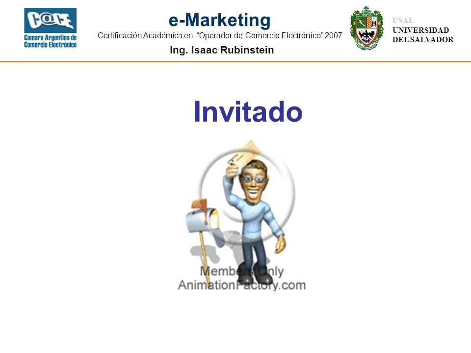 Ing. Isaac Rubinstein USAL UNIVERSIDAD DEL SALVADOR e-Marketing Certificación Académica en Operador de Comercio Electrónico 2007 Invitado