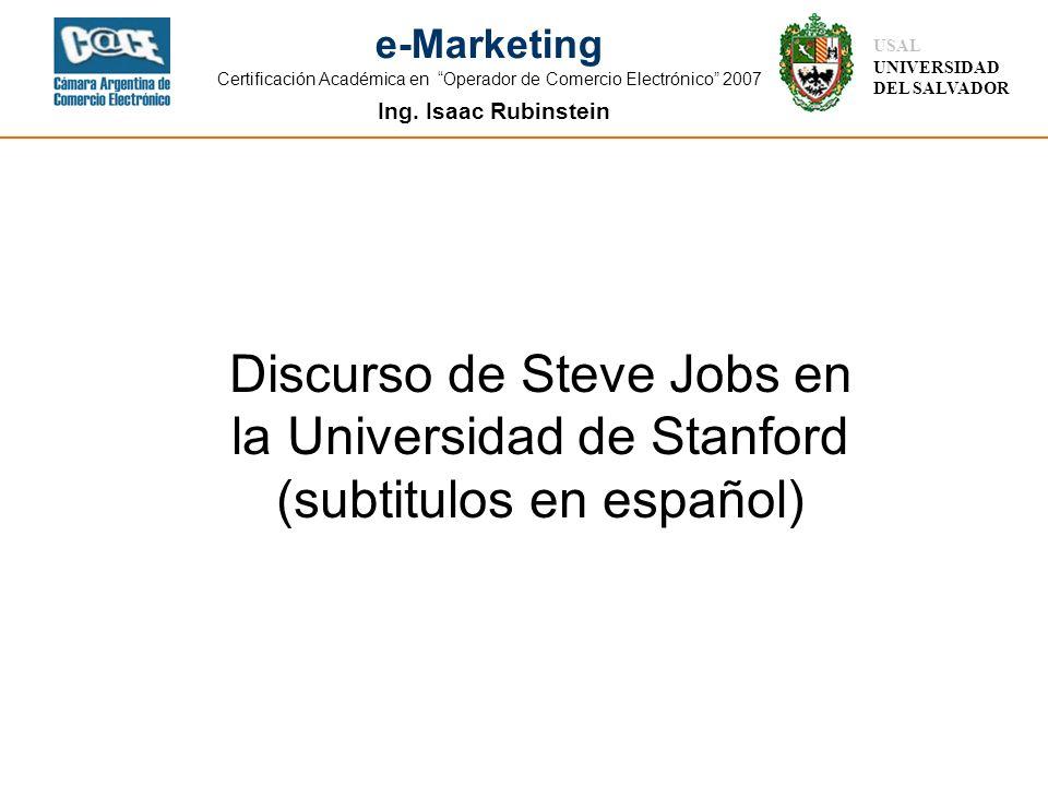 Ing. Isaac Rubinstein USAL UNIVERSIDAD DEL SALVADOR e-Marketing Certificación Académica en Operador de Comercio Electrónico 2007 Discurso de Steve Job