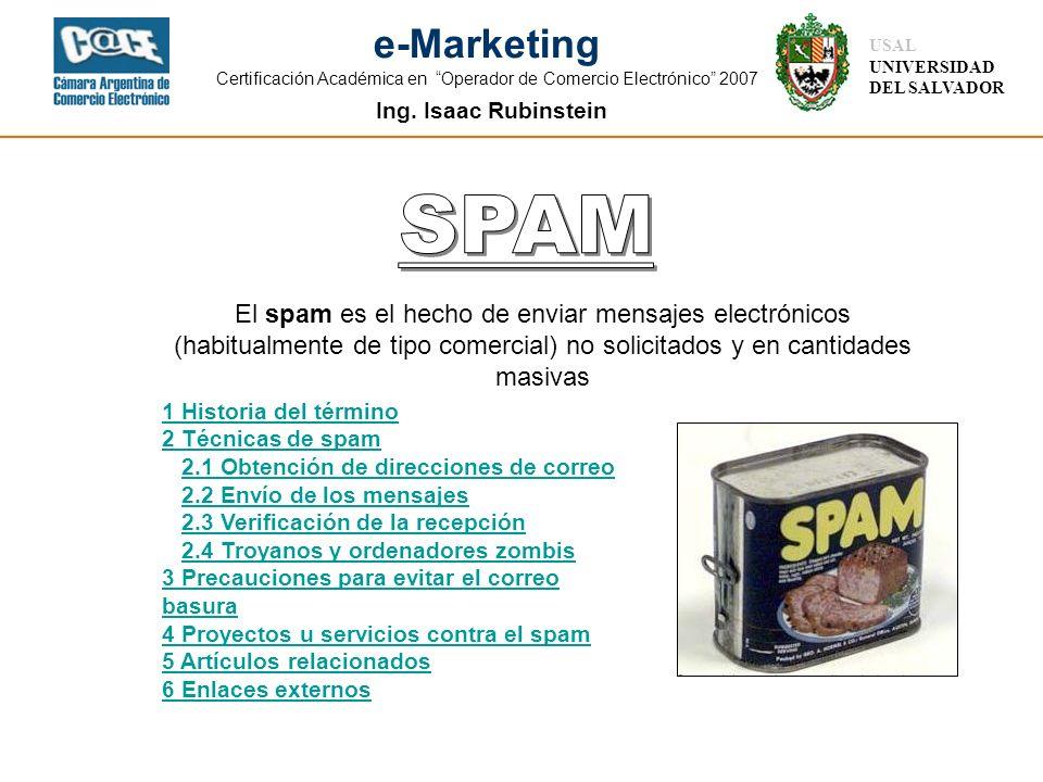 Ing. Isaac Rubinstein USAL UNIVERSIDAD DEL SALVADOR e-Marketing Certificación Académica en Operador de Comercio Electrónico 2007 El spam es el hecho d