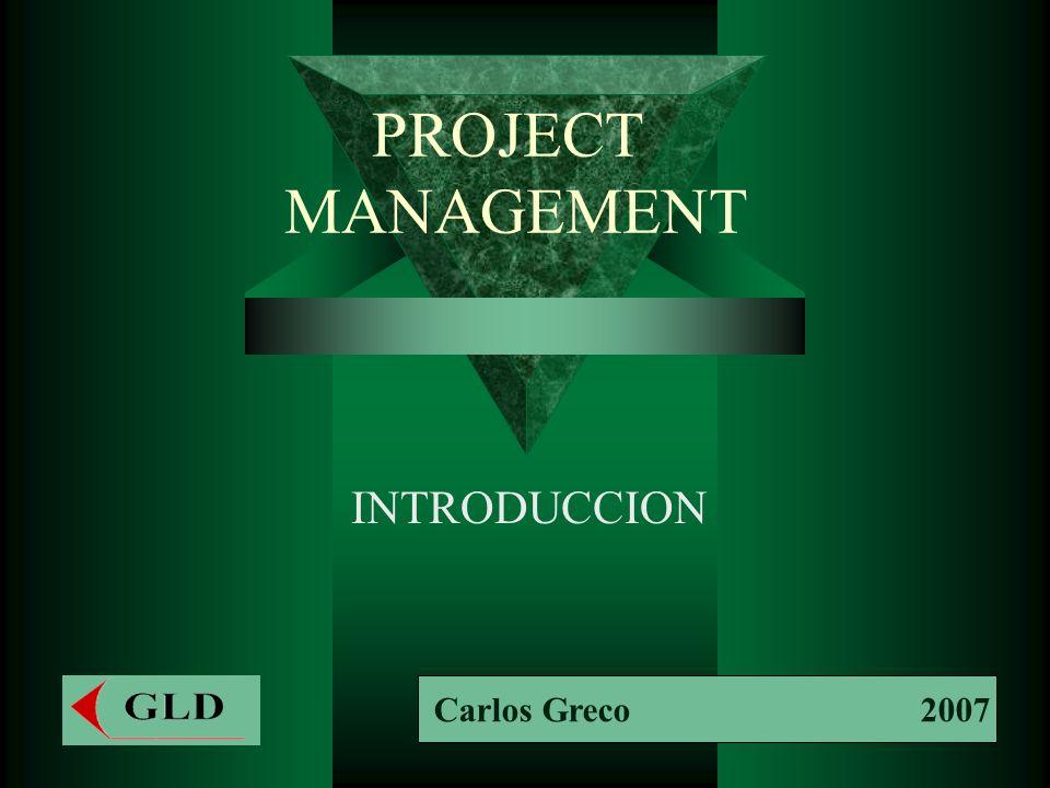 PROJECT MANAGEMENT INTRODUCCION Carlos Greco 2007