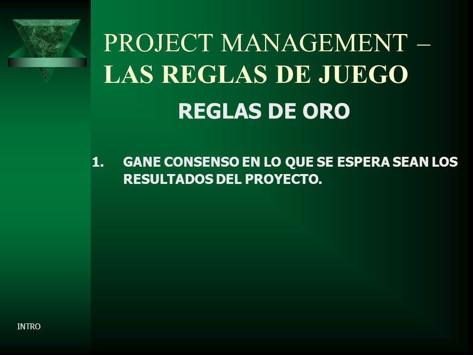 PROJECT MANAGEMENT – LAS REGLAS DE JUEGO REGLAS DE ORO 1.GANE CONSENSO EN LO QUE SE ESPERA SEAN LOS RESULTADOS DEL PROYECTO.