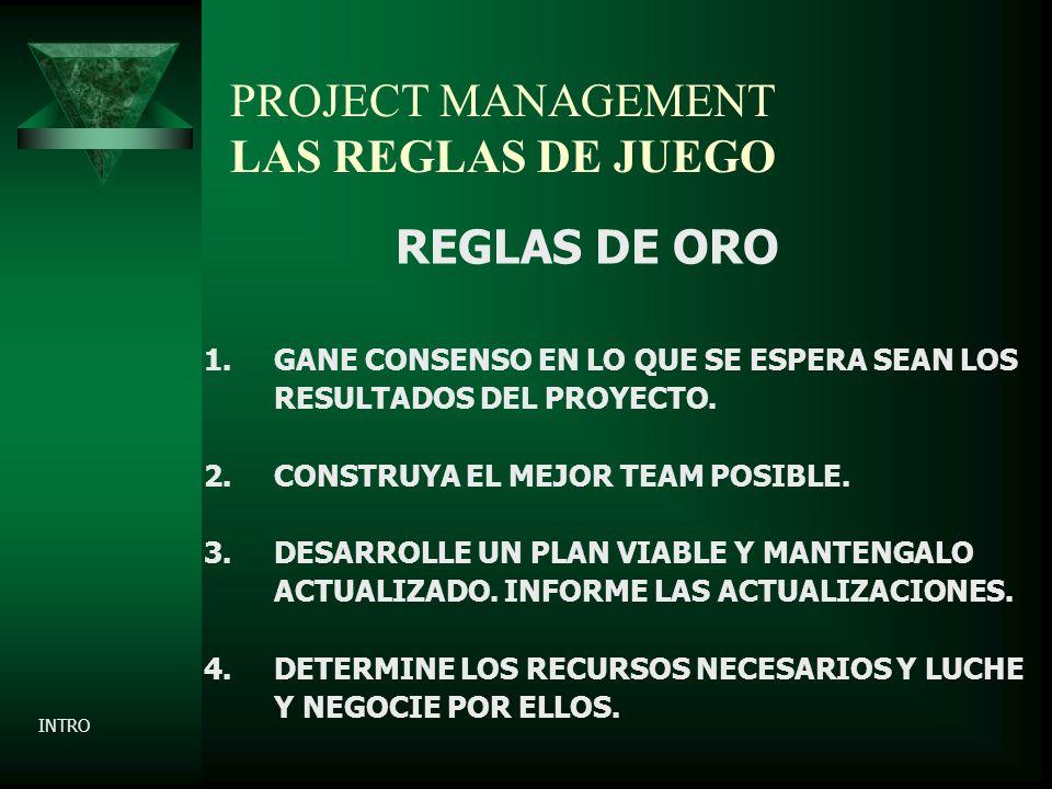 PROJECT MANAGEMENT LAS REGLAS DE JUEGO REGLAS DE ORO 1.GANE CONSENSO EN LO QUE SE ESPERA SEAN LOS RESULTADOS DEL PROYECTO.