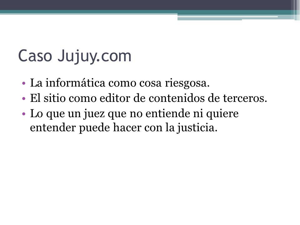 Caso Jujuy.com La informática como cosa riesgosa. El sitio como editor de contenidos de terceros.