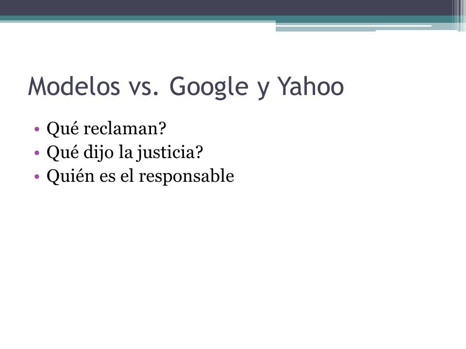Modelos vs. Google y Yahoo Qué reclaman Qué dijo la justicia Quién es el responsable