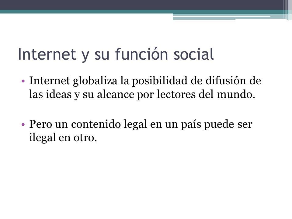 Internet y su función social Internet globaliza la posibilidad de difusión de las ideas y su alcance por lectores del mundo.