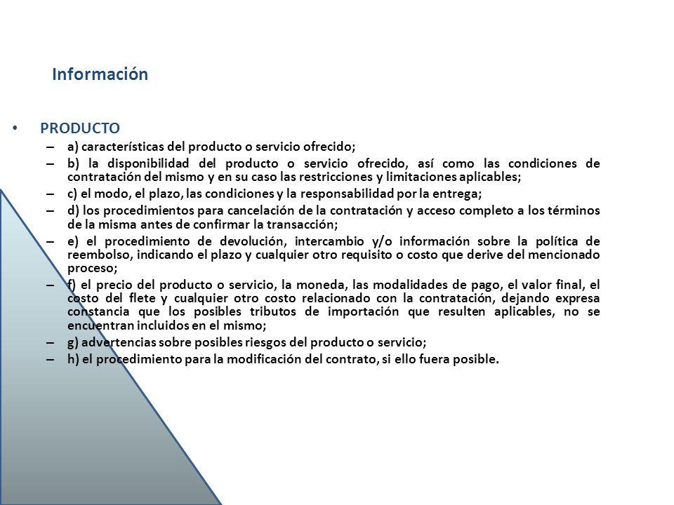 PRODUCTO – a) características del producto o servicio ofrecido; – b) la disponibilidad del producto o servicio ofrecido, así como las condiciones de c