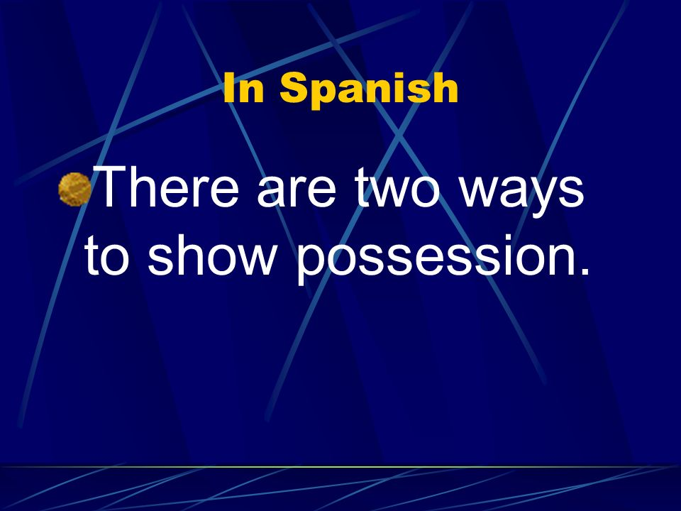 In Spanish There are two ways to show possession.