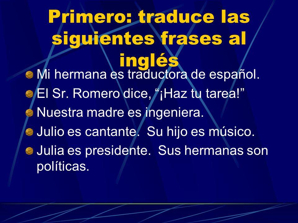 Primero: traduce las siguientes frases al inglés Mi hermana es traductora de español.