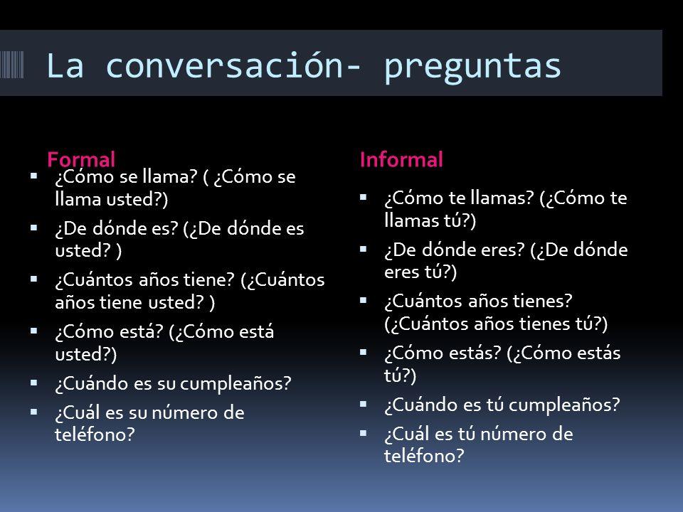 La conversación- preguntas FormalInformal ¿Cómo se llama.