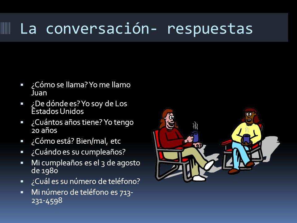 La conversación- respuestas ¿Cómo se llama.Yo me llamo Juan ¿De dónde es.